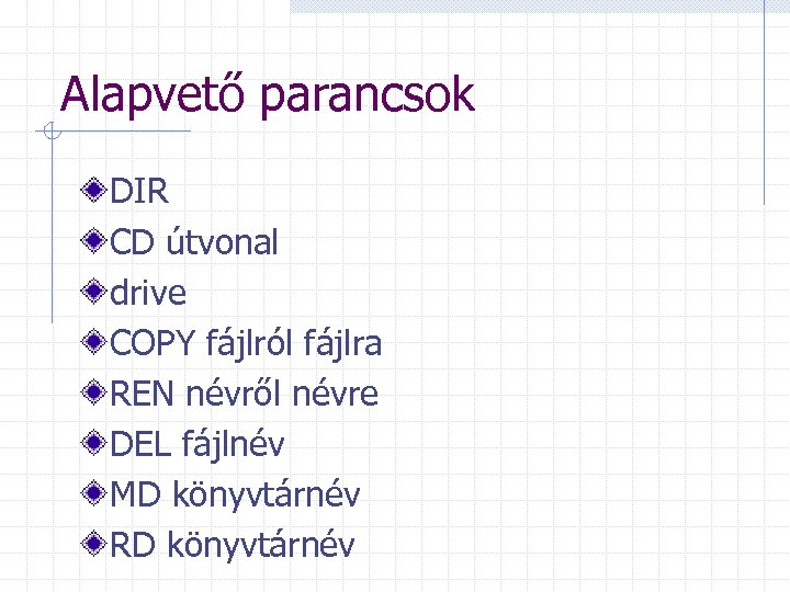 Alapvető parancsok DIR CD útvonal drive COPY fájlról fájlra REN névről névre DEL fájlnév
