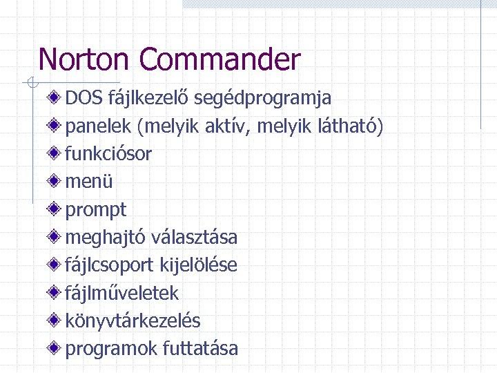 Norton Commander DOS fájlkezelő segédprogramja panelek (melyik aktív, melyik látható) funkciósor menü prompt meghajtó