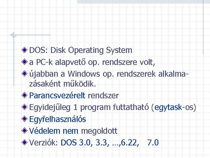 DOS: Disk Operating System a PC-k alapvető op. rendszere volt, újabban a Windows op.