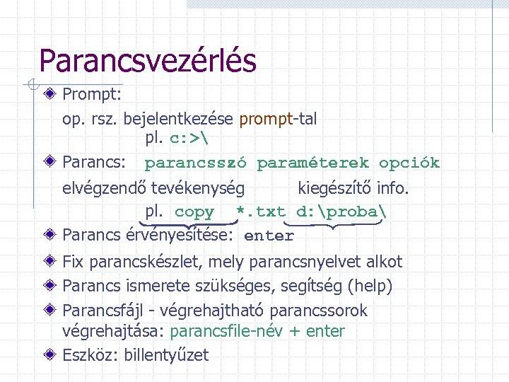 Parancsvezérlés Prompt: op. rsz. bejelentkezése prompt-tal pl. c: > Parancs: parancsszó paraméterek opciók elvégzendő