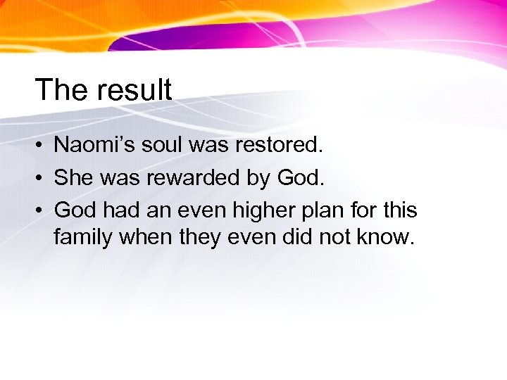 The result • Naomi's soul was restored. • She was rewarded by God. •