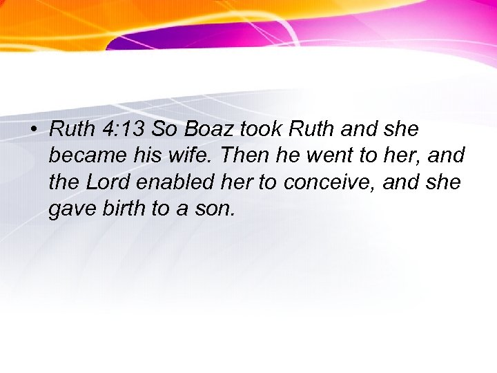 • Ruth 4: 13 So Boaz took Ruth and she became his wife.