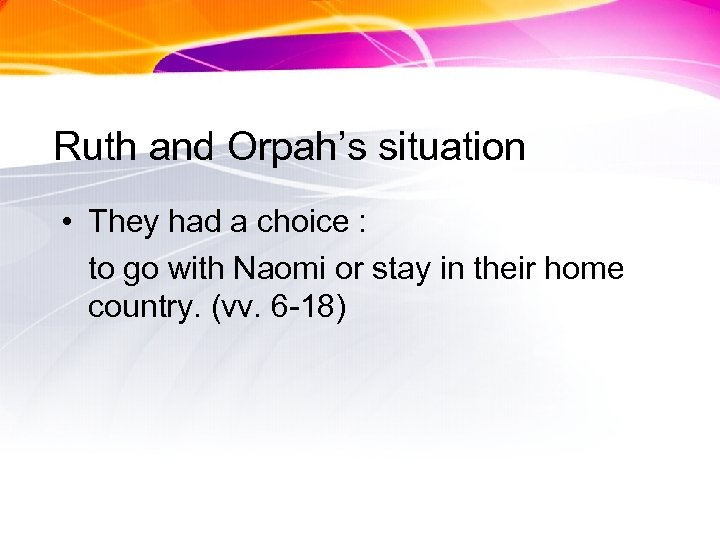 Ruth and Orpah's situation • They had a choice : to go with Naomi