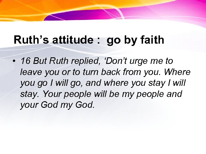 Ruth's attitude : go by faith • 16 But Ruth replied, 'Don't urge me