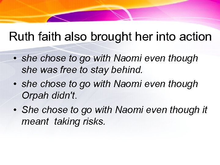 Ruth faith also brought her into action • she chose to go with Naomi