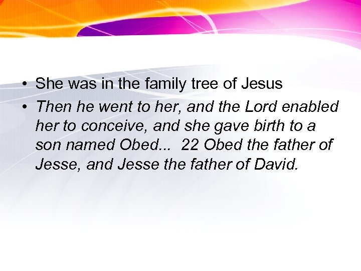 • She was in the family tree of Jesus • Then he went