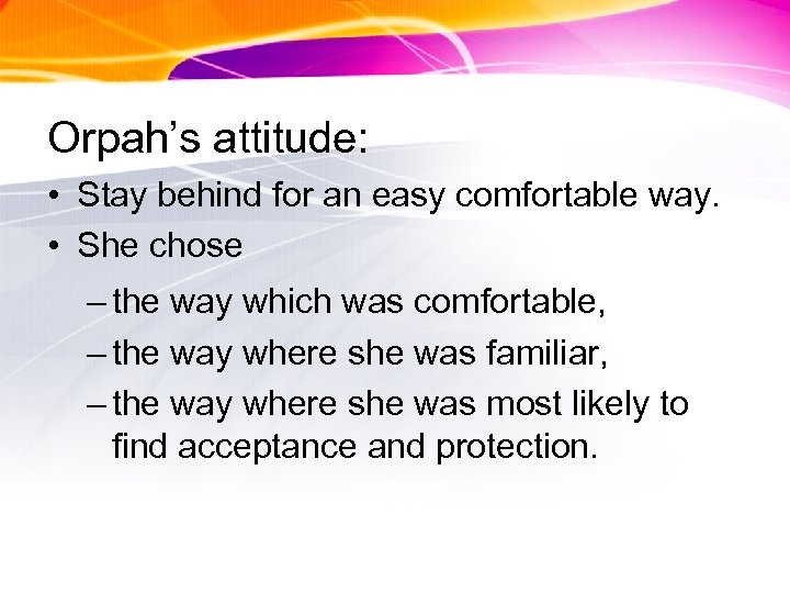 Orpah's attitude: • Stay behind for an easy comfortable way. • She chose –
