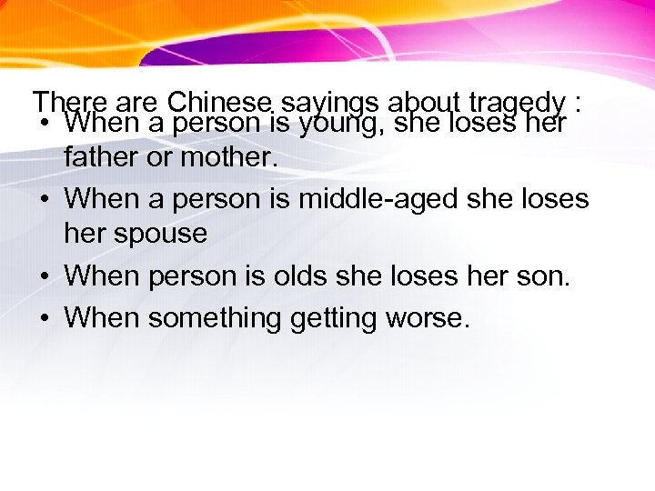 There are Chinese sayings about tragedy : • When a person is young, she