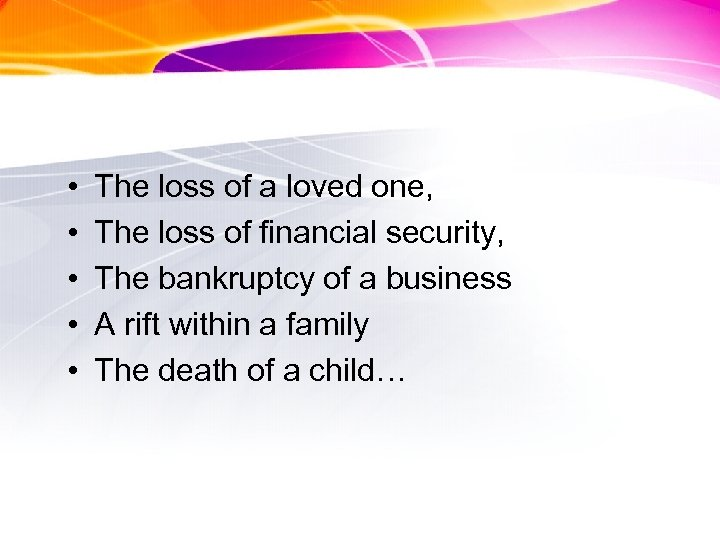 • • • The loss of a loved one, The loss of financial