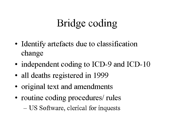 Bridge coding • Identify artefacts due to classification change • independent coding to ICD-9