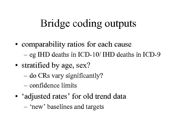 Bridge coding outputs • comparability ratios for each cause – eg IHD deaths in