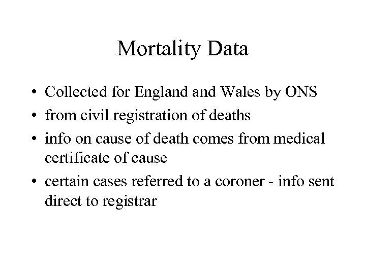 Mortality Data • Collected for England Wales by ONS • from civil registration of