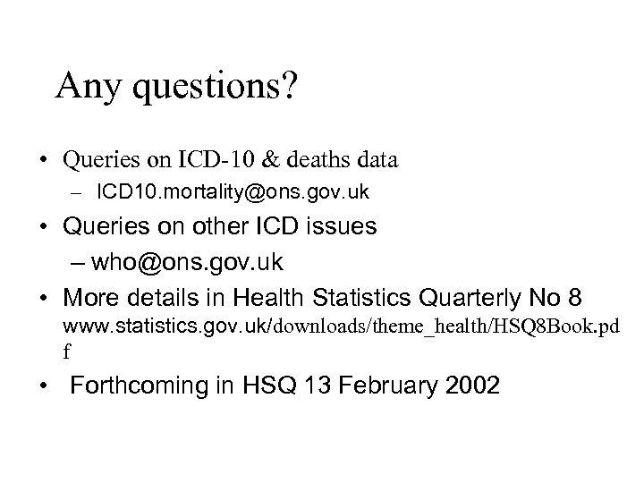 Any questions? • Queries on ICD-10 & deaths data – ICD 10. mortality@ons. gov.