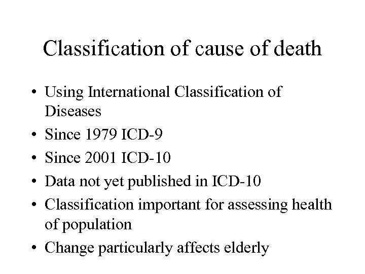 Classification of cause of death • Using International Classification of Diseases • Since 1979