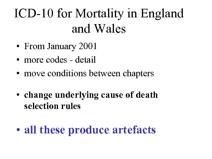 ICD-10 for Mortality in England Wales • From January 2001 • more codes -