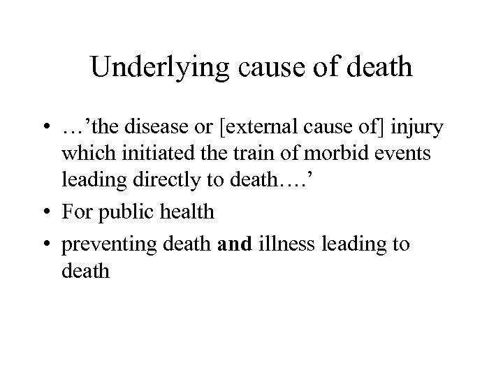Underlying cause of death • …'the disease or [external cause of] injury which initiated