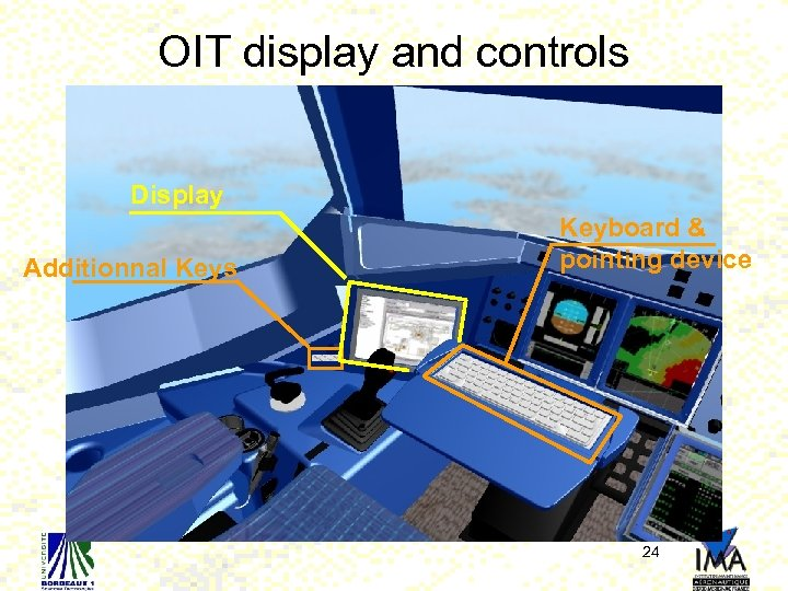 OIT display and controls Display Additionnal Keys Keyboard & pointing device 24