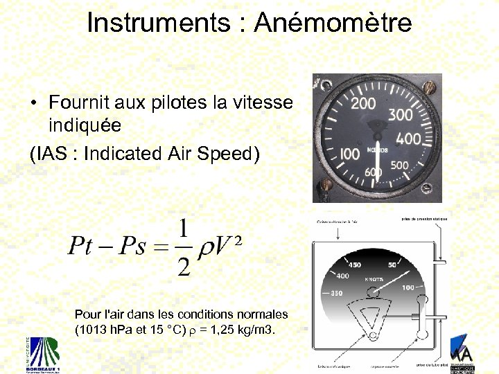 Instruments : Anémomètre • Fournit aux pilotes la vitesse indiquée (IAS : Indicated Air