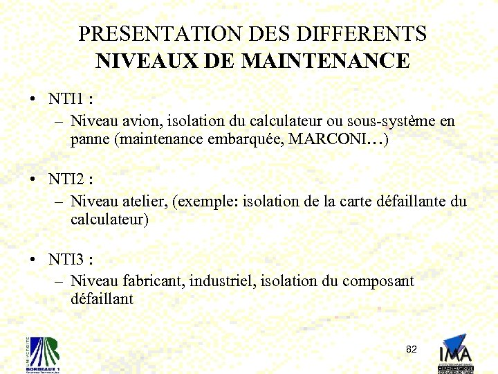 PRESENTATION DES DIFFERENTS NIVEAUX DE MAINTENANCE • NTI 1 : – Niveau avion, isolation