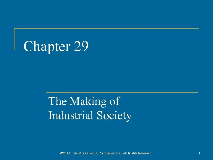 Chapter 29 The Making of Industrial Society © 2011, The Mc. Graw-Hill Companies, Inc.