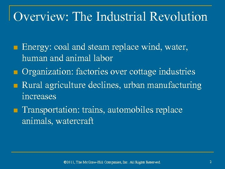 Overview: The Industrial Revolution n n Energy: coal and steam replace wind, water, human