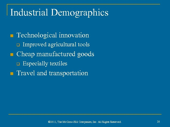 Industrial Demographics n Technological innovation q n Cheap manufactured goods q n Improved agricultural