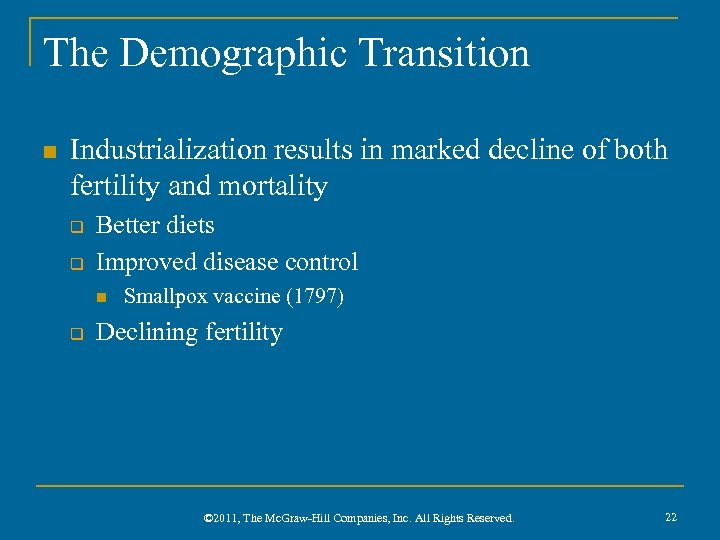 The Demographic Transition n Industrialization results in marked decline of both fertility and mortality