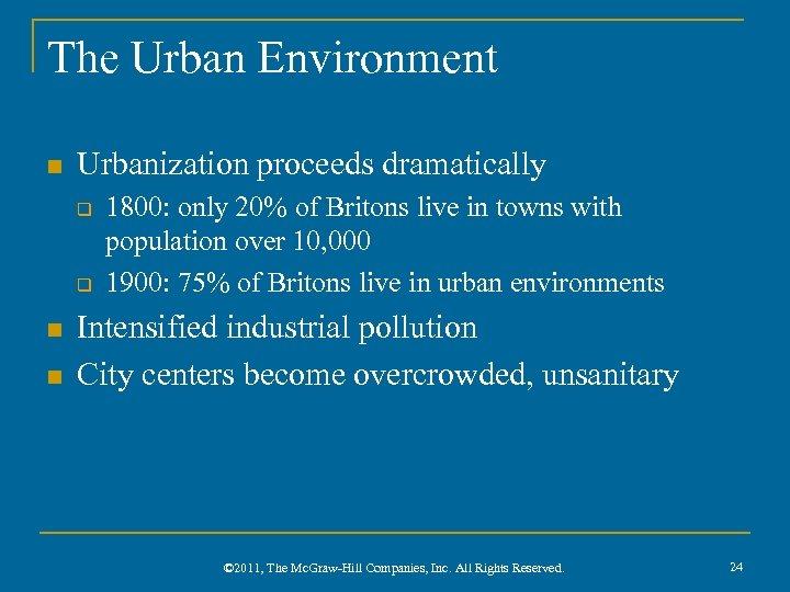 The Urban Environment n Urbanization proceeds dramatically q q n n 1800: only 20%