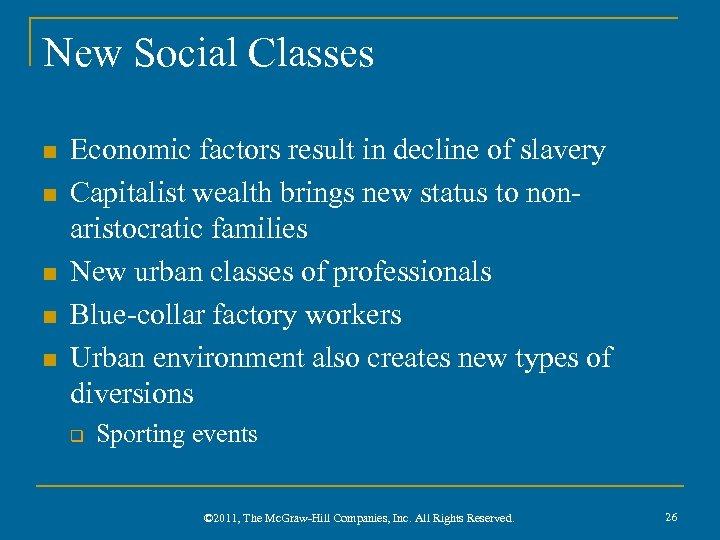 New Social Classes n n n Economic factors result in decline of slavery Capitalist