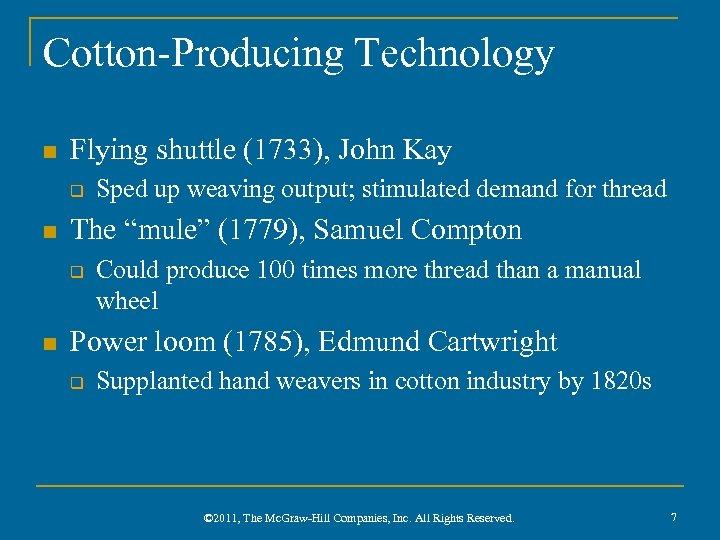 "Cotton-Producing Technology n Flying shuttle (1733), John Kay q n The ""mule"" (1779), Samuel"