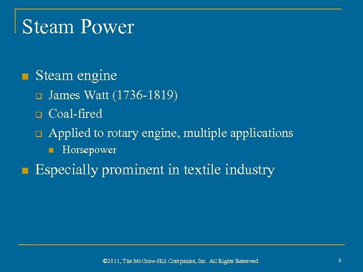Steam Power n Steam engine q q q James Watt (1736 -1819) Coal-fired Applied