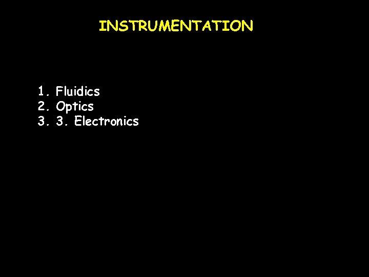 INSTRUMENTATION 1. Fluidics 2. Optics 3. 3. Electronics