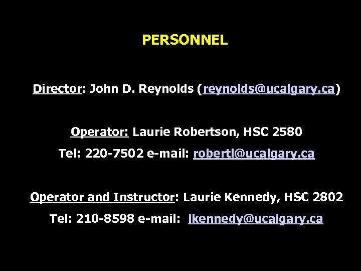 PERSONNEL Director: John D. Reynolds (reynolds@ucalgary. ca) Operator: Laurie Robertson, HSC 2580 Tel: 220