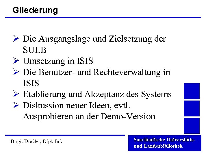 Gliederung Ø Die Ausgangslage und Zielsetzung der SULB Ø Umsetzung in ISIS Ø Die