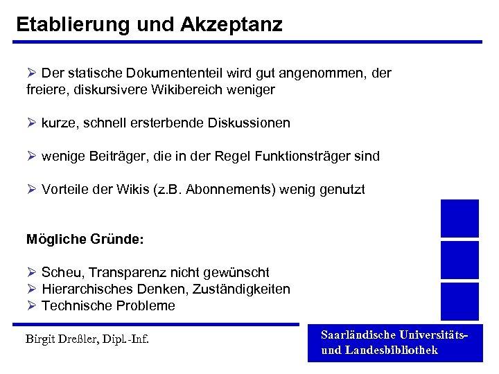 Etablierung und Akzeptanz Ø Der statische Dokumententeil wird gut angenommen, der freiere, diskursivere Wikibereich