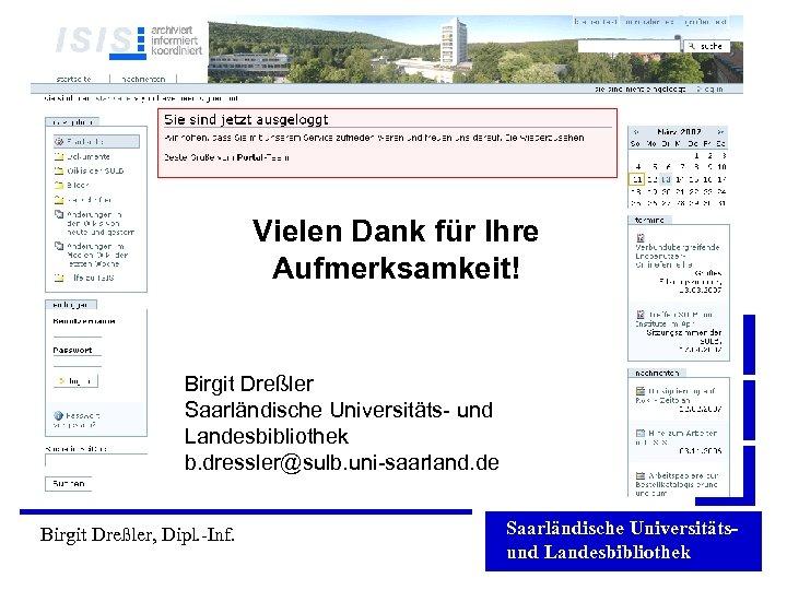 Vielen Dank für Ihre Aufmerksamkeit! Birgit Dreßler Saarländische Universitäts- und Landesbibliothek b. dressler@sulb. uni-saarland.