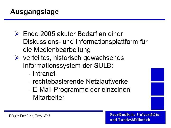 Ausgangslage Ø Ende 2005 akuter Bedarf an einer Diskussions- und Informationsplattform für die Medienbearbeitung