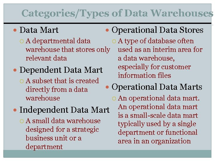 Categories/Types of Data Warehouses Data Mart Operational Data Stores A departmental data A type
