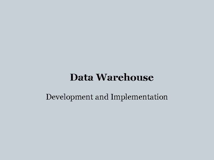 Data Warehouse Development and Implementation