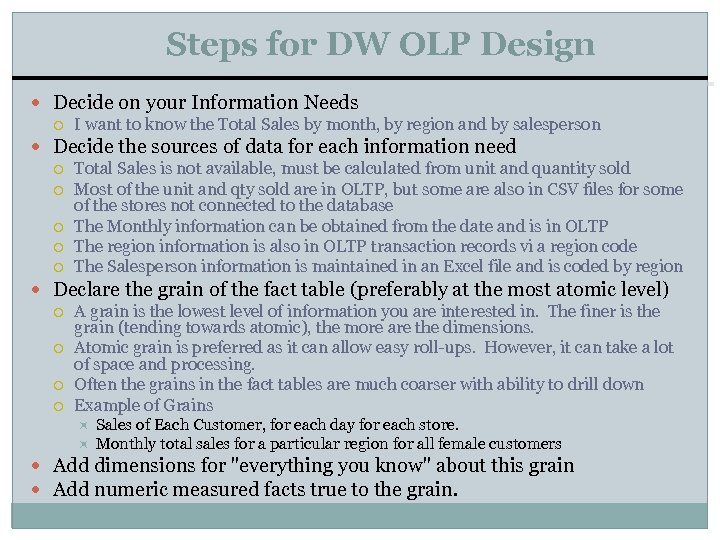 Steps for DW OLP Design Decide on your Information Needs I want to know