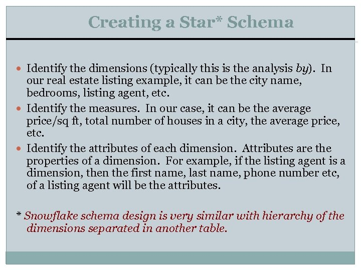 Creating a Star* Schema Identify the dimensions (typically this is the analysis by). In