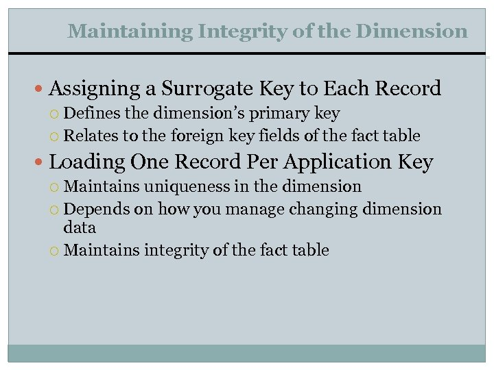 Maintaining Integrity of the Dimension Assigning a Surrogate Key to Each Record Defines the