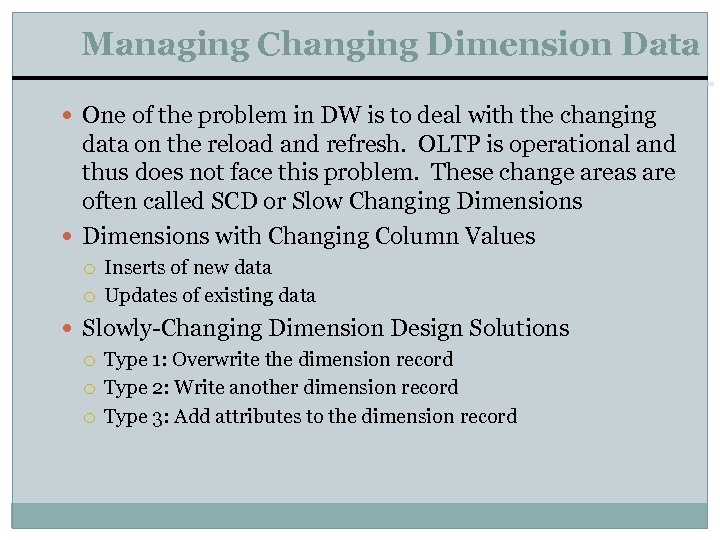 Managing Changing Dimension Data One of the problem in DW is to deal with