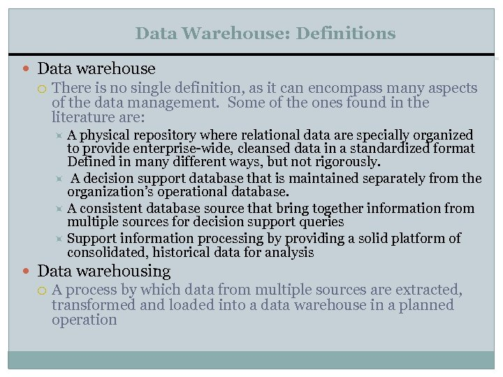 Data Warehouse: Definitions Data warehouse There is no single definition, as it can encompass