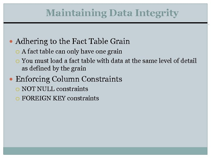 Maintaining Data Integrity Adhering to the Fact Table Grain A fact table can only