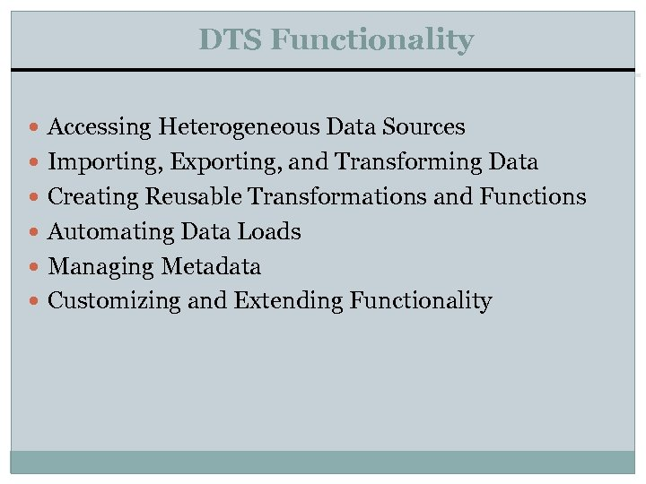 DTS Functionality Accessing Heterogeneous Data Sources Importing, Exporting, and Transforming Data Creating Reusable Transformations