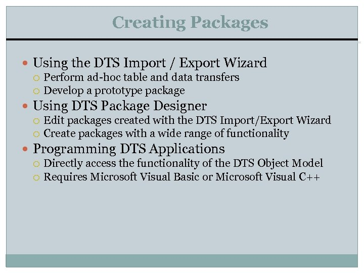 Creating Packages Using the DTS Import / Export Wizard Perform ad-hoc table and data