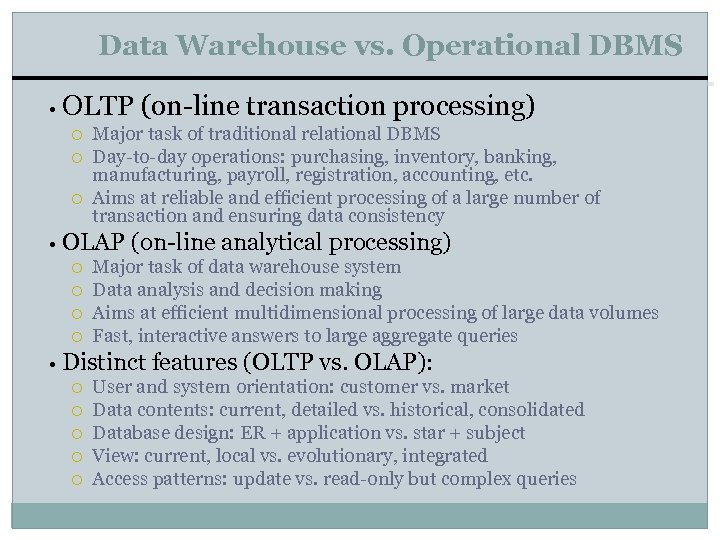 Data Warehouse vs. Operational DBMS • OLTP (on-line transaction processing) Major task of traditional