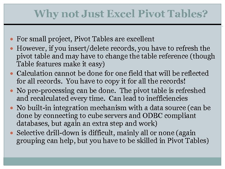 Why not Just Excel Pivot Tables? For small project, Pivot Tables are excellent However,
