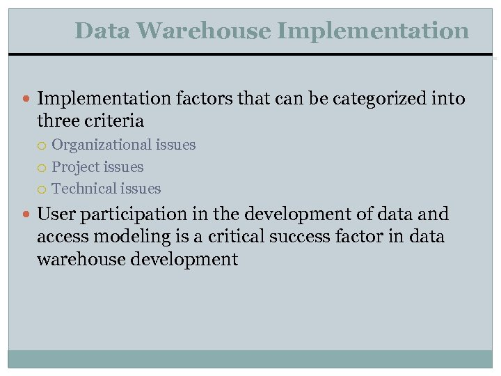 Data Warehouse Implementation factors that can be categorized into three criteria Organizational issues Project